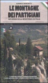 Le montagne dei partigiani. 150 luoghi della: Gabriele Ronchetti