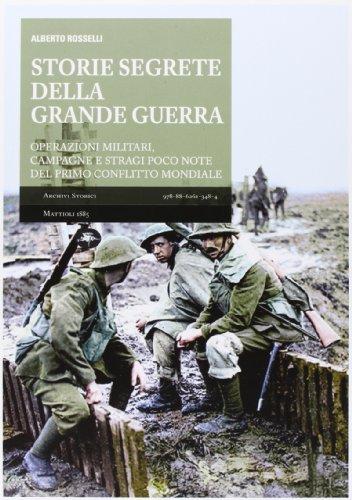9788862613484: Storie segrete della grande guerra. Operazioni militari, campagne e stragi poco note del primo conflitto mondiale