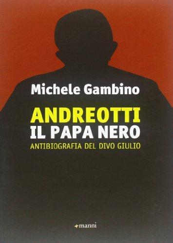9788862664653: Andreotti il papa nero. Antibiografia del divo Giulio