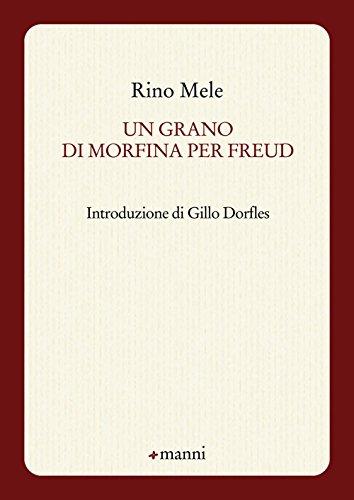 Un grano di morfina per Freud (Pretesti): Rino Mele