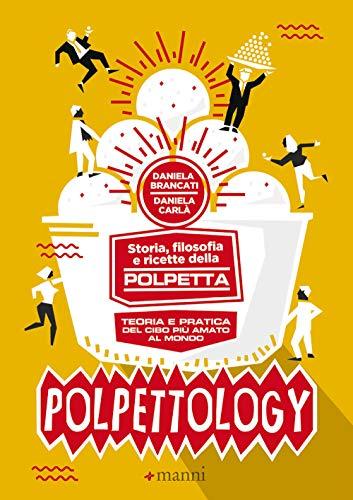 9788862668798: Polpettology. Storia, filosofia e ricette della polpetta. Teoria e pratica del cibo più amato al mondo