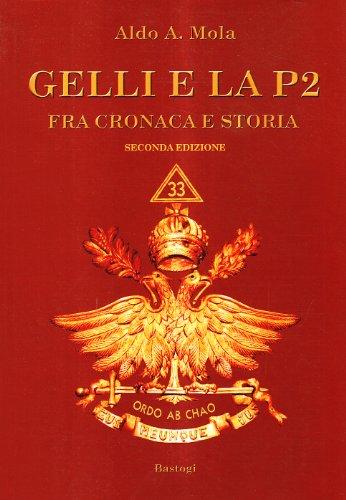 Gelli e la P2. Fra cronaca e storia. - Mola,Aldo Alessandro.