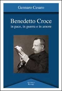 9788862734394: Benedetto Croce in pace, in guerra e in amore.