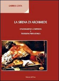 9788862740852: La sirena di Archimede. Etnolinguistica comparata e tradizione preplatonica