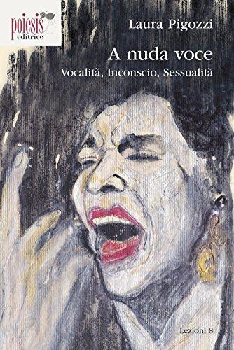 9788862780551: A nuda voce. Vocalità, inconscio, sessualità