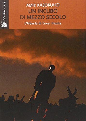 9788862801225: Un incubo di mezzo secolo. L'Albania di Enver Hoxha