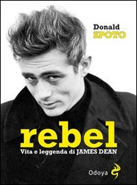 9788862881180: DONALD SPOTO - REBEL. VITA E L