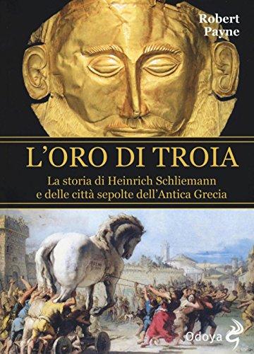 L'oro di Troia. La storia di Henrich: Robert Payne