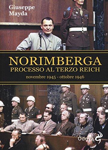 9788862883283: Norimberga. Processo al Terzo Reich (dal 20 novembre '45 al 1º ottobre '46)
