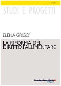 La riforma del diritto fallimentare. I reati: Elena Grigò