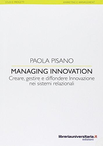 9788862920582: Managing innovation. Creare, gestire e diffondere. Innovazione nei sistemi relazionali