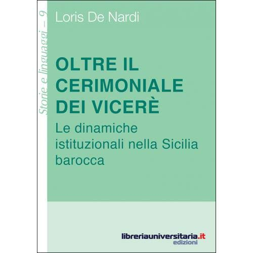 Oltre il cerimoniale dei viceré. Le dinamiche: Loris De Nardi