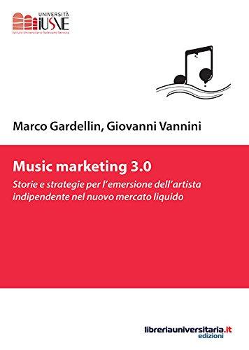 Music marketing 3.0. Storie e strategie per: Marco Gardellin; Giovanni