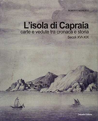 L'isola di Capraia. Carte e vedute tra: Roberto Moresco