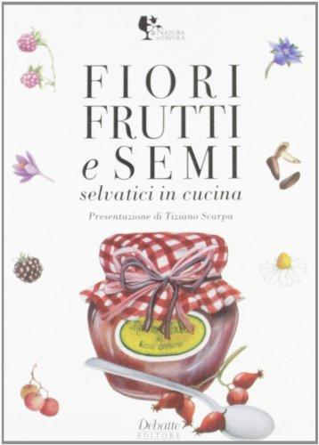 9788862970488: Fiori, frutti e semi in cucina selvatici