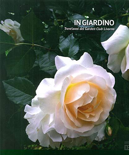 In giardino. Trent anni del Garden Club Livorno