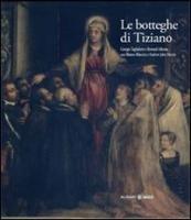 9788863020175: Le botteghe di Tiziano. Ediz. illustrata