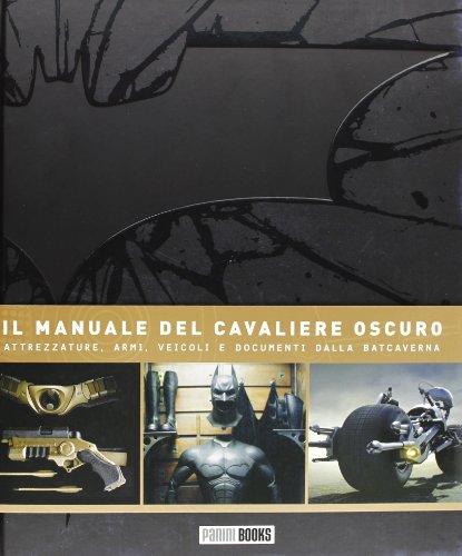 9788863043440: Il manuale del cavaliere oscuro. Attrezzature, armi, veicoli e documenti dalla Batcaverna