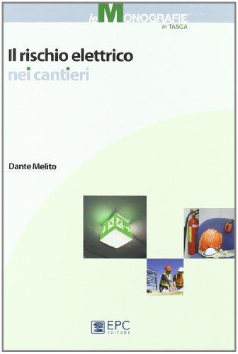 9788863101874: Il rischio elettrico nei cantieri (Le monografie in tasca)