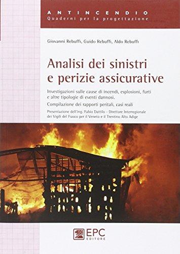 9788863106626: Analisi dei Sinistri e Perizie Assicurative. Investigazioni sulle Cause di Incendi, Esplosioni, Furti e Altre Tipologie di Eventi Dannosi - Compilazione dei Rapporti Peritali, Casi Reali.