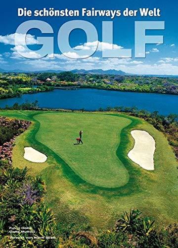 9788863121834: Golf: Die spektakulärsten Golfanlagen der Welt. Bildband der schönsten Golfplätze, Bahnen und Parks mit präzisen Beschreibungen der Löcher und praktischen Hinweisen zu deren technischen Anforderungen