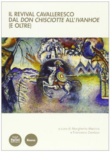 Il revival cavalleresco dal Don Chisciotte all'Ivanhoe (e oltre).: Atti del Convegno di Studi: