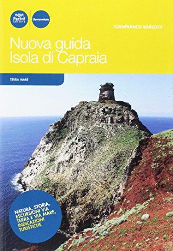Nuova guida Isola di Capraia. Natura, storia,: Gianfranco Barsotti