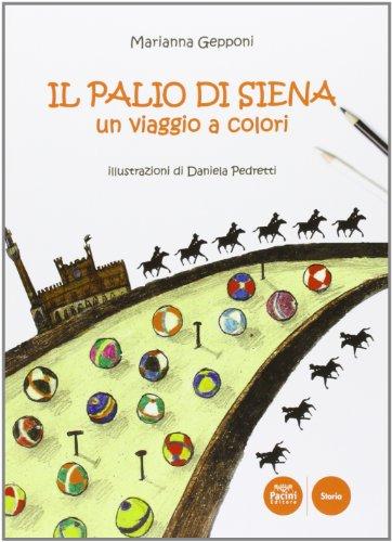 9788863155136: Il Palio di Siena. Un viaggio a colori. Ediz. illustrata