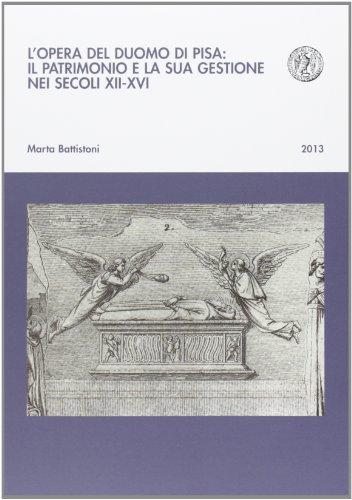 9788863155884: L'opera del Duomo di Pisa: il patrimonio e la sua gestione nei secoli XII-XVI (Biblioteca del Bollettino storico pisano)