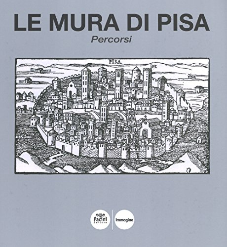 Le mura di Pisa : percorsi