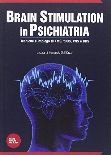 9788863159943: Brain stimulation in psichiatria. Tecniche ed impiego di TMS, tDCS, VNS e DBS