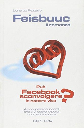 9788863220476: Feisbuuc. Il romanzo. Può Facebook sconvolgere le nostre vite?