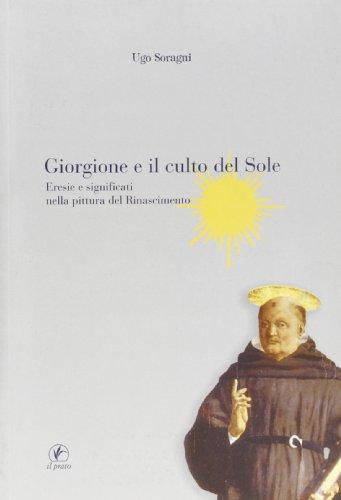 9788863360738: Giorgione e il culto del sole. Eresie e significati nella pittura del Rinascimento (Fuori collana)
