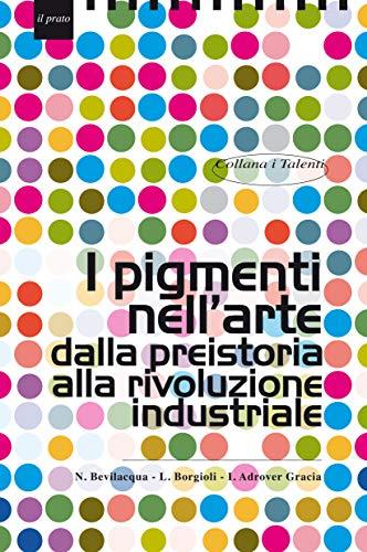 9788863360905: I pigmenti nell'arte dalla preistoria alla rivoluzione industriale