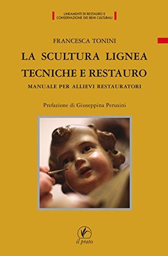 9788863362879: La scultura lignea, tecniche e restauro. Manuale per allievi restauratori (Lineamenti restauro conservaz. beni cult.)