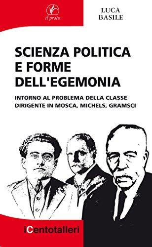 9788863362985: Scienza politica e forme dell'egemonia. Intorno al problema della classe dirigente in Mosca, Michels, Gramsci