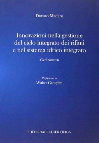 9788863423310: Innovazione nella gestione del ciclo integrato dei rifiuti e nel sistema idrico integrato. Casi concreti