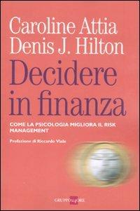 9788863450637: Decidere in finanza. Come la psicologia migliora il risk managenet