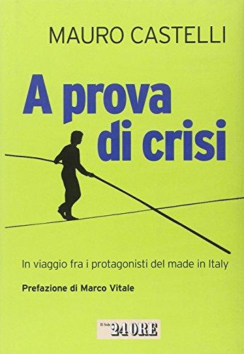 A prova di crisi. In viaggio fra i protagonisti del made in Italy.: Castelli, Mauro.