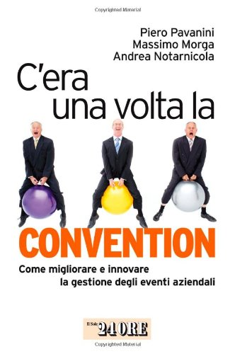 9788863450910: C'era una volta la convention. Come migliorare e innovare la gestione degli eventi aziendali