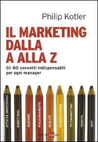 9788863451962: Il marketing dalla A alla Z. Gli 80 concetti indispensabili per ogni manager
