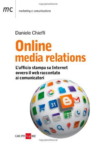 9788863452150: Online media relations. L'ufficio stampa su internet ovvero il web raccontato ai comunicatori