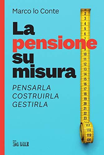 9788863457216: La pensione su misura. Pensarla, costruirla, gestirla