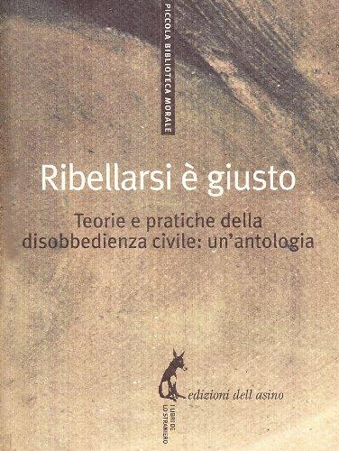 9788863570069: Ribellarsi è giusto. Teorie e pratiche della disobbedienza civile: un'antologia
