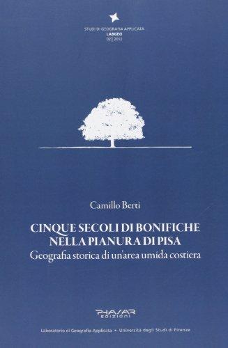 Cinque secoli di bonifiche nella pianura di: Camillo Berti