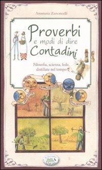 Proverbi e modi di dire contadini. Filosofia,: Anastasia Zanoncelli