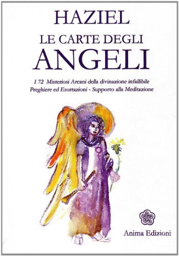 Le carte degli angeli. I 72 misteriosi arcani della divinazione infallibile. Preghiere ed esortazioni. Supporto alla meditazione - Haziel