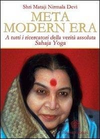 9788863650150: Meta modern era. A tutti i ricercatori della verità assoluta. Sahaja Yoga
