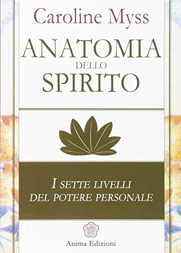 9788863650716: Anatomia dello spirito. I sette livelli del potere personale (Vol. 1)