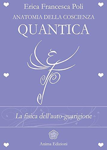 9788863653595: Anatomia della coscienza quantica. La fisica dell'auto-guarigione